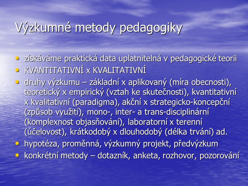 Výzkumné metody pedagogiky získáváme praktická data uplatnitelná v pedagogické teorii získáváme praktická data uplatnitelná v pedagogické teorii KVANT