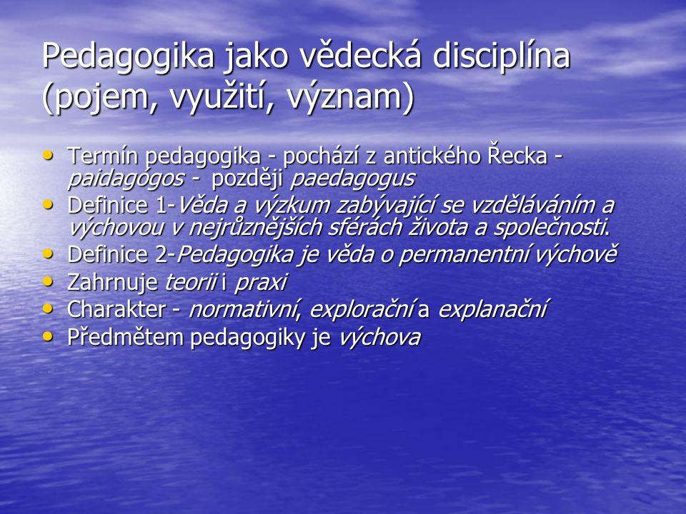Pedagogika jako vědecká disciplína (pojem, využití, význam) Význam pedagogiky - teoretický (odhalení zákonitostí výchovy) a praktický (podněty pro edukační aktivity) Význam pedagogiky - teoretický (odhalení zákonitostí výchovy) a praktický (podněty pro edukační aktivity) Úkoly pedagogiky - analytické, verifikační a prognostické Úkoly pedagogiky - analytické, verifikační a prognostické Dělení pedagogiky dle obsahové náplně – podle obsahu zkoumání, podle věku, podle fází společenského vývoje, podle oblastí aplikace a speciálně pedagogické disciplíny Dělení pedagogiky dle obsahové náplně – podle obsahu zkoumání, podle věku, podle fází společenského vývoje, podle oblastí aplikace a speciálně pedagogické disciplíny Účel pedagogiky - být normální vědou Účel pedagogiky - být normální vědou Metody pedagogiky (dva zdroje) - kritické zhodnocení historického dědictví pedagogiky a současné pedagogické zkušenosti Metody pedagogiky (dva zdroje) - kritické zhodnocení historického dědictví pedagogiky a současné pedagogické zkušenosti