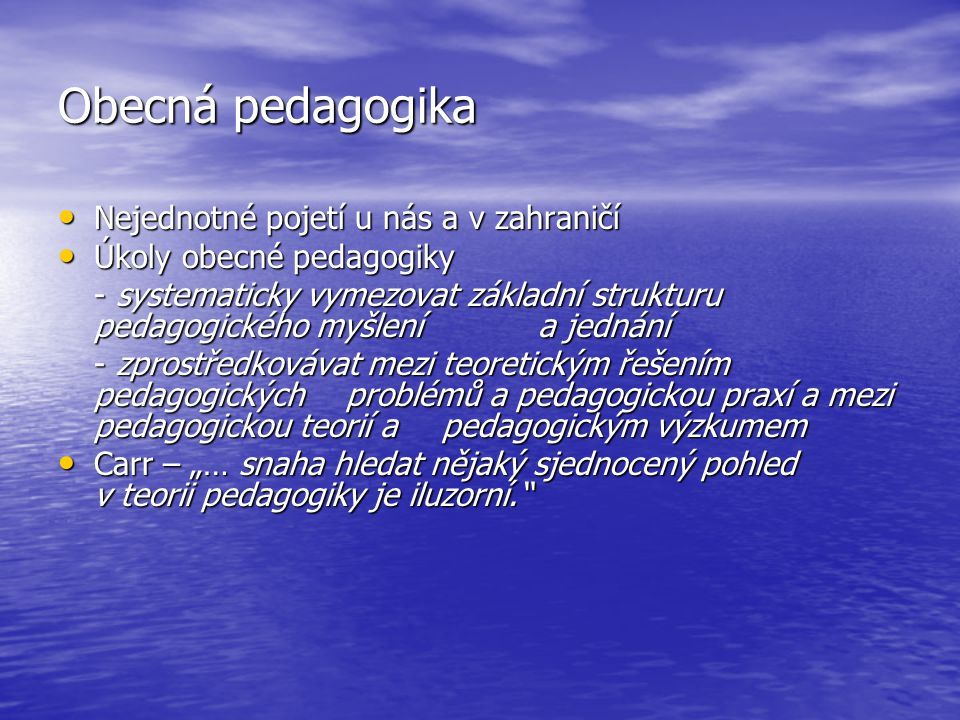 Obecná pedagogika Nejednotné pojetí u nás a v zahraničí Nejednotné pojetí u nás a v zahraničí Úkoly obecné pedagogiky Úkoly obecné pedagogiky - system
