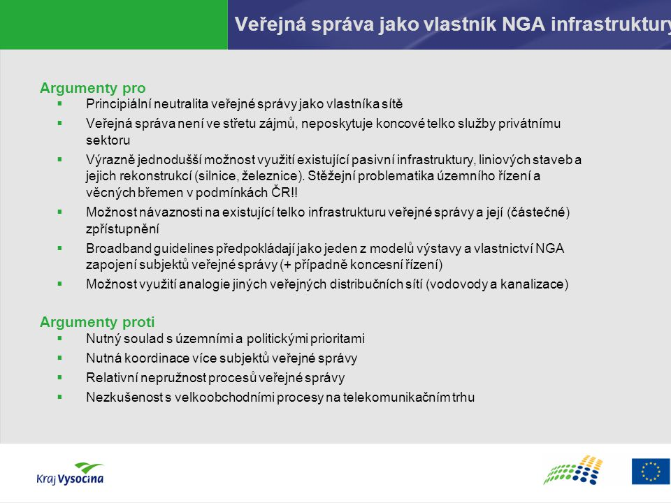 Veřejná správa jako vlastník NGA infrastruktury Argumenty pro  Principiální neutralita veřejné správy jako vlastníka sítě  Veřejná správa není ve st