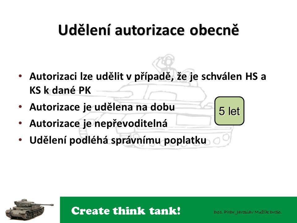 Create think tank! Doc. PhDr. Jaroslav Mužík DrSc. Udělení autorizace obecně Autorizaci lze udělit v případě, že je schválen HS a KS k dané PK Autoriz