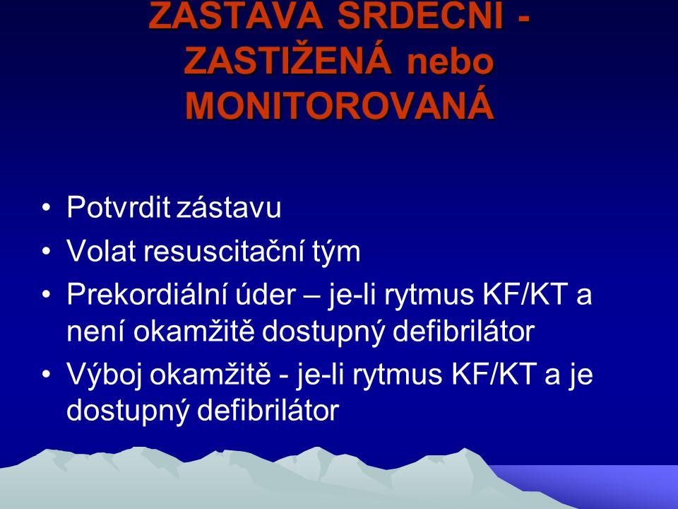 ZÁSTAVA SRDEČNÍ - ZASTIŽENÁ nebo MONITOROVANÁ Potvrdit zástavu Volat resuscitační tým Prekordiální úder – je-li rytmus KF/KT a není okamžitě dostupný