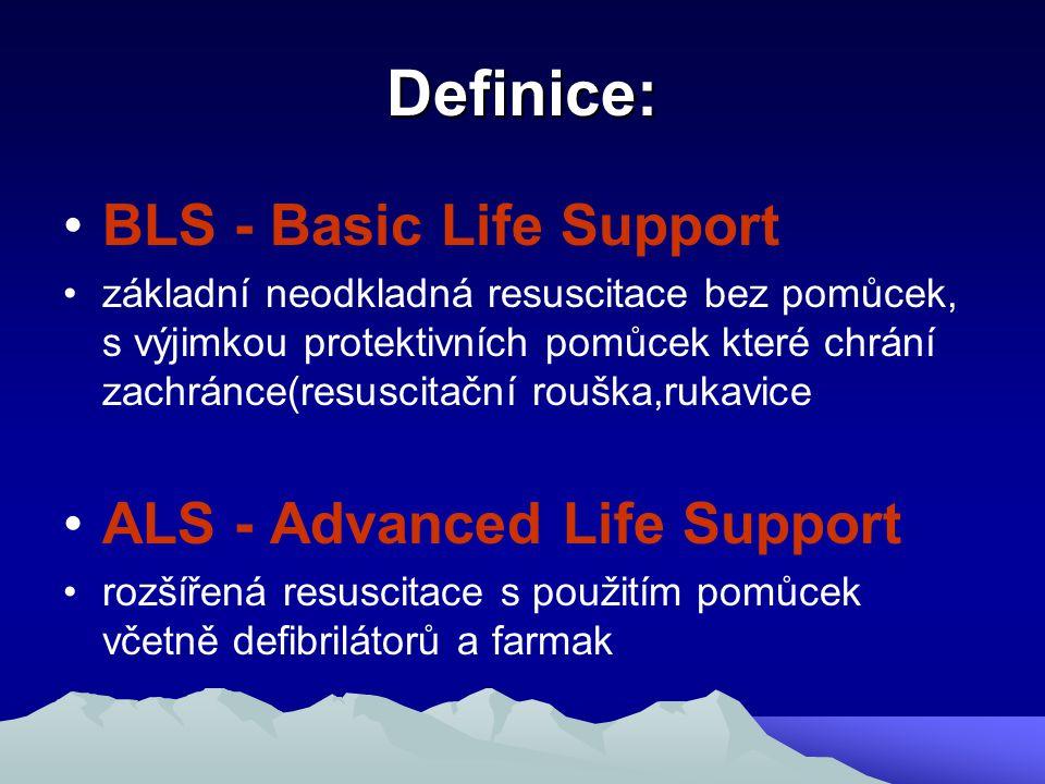 Definice: BLS - Basic Life Support základní neodkladná resuscitace bez pomůcek, s výjimkou protektivních pomůcek které chrání zachránce(resuscitační r