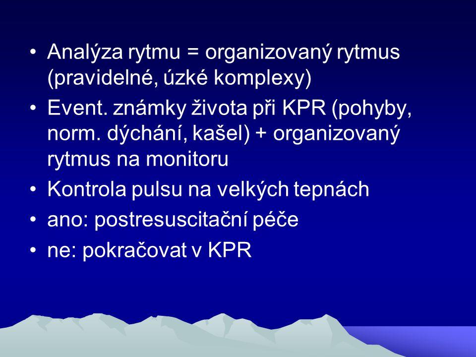 Analýza rytmu = organizovaný rytmus (pravidelné, úzké komplexy) Event. známky života při KPR (pohyby, norm. dýchání, kašel) + organizovaný rytmus na m