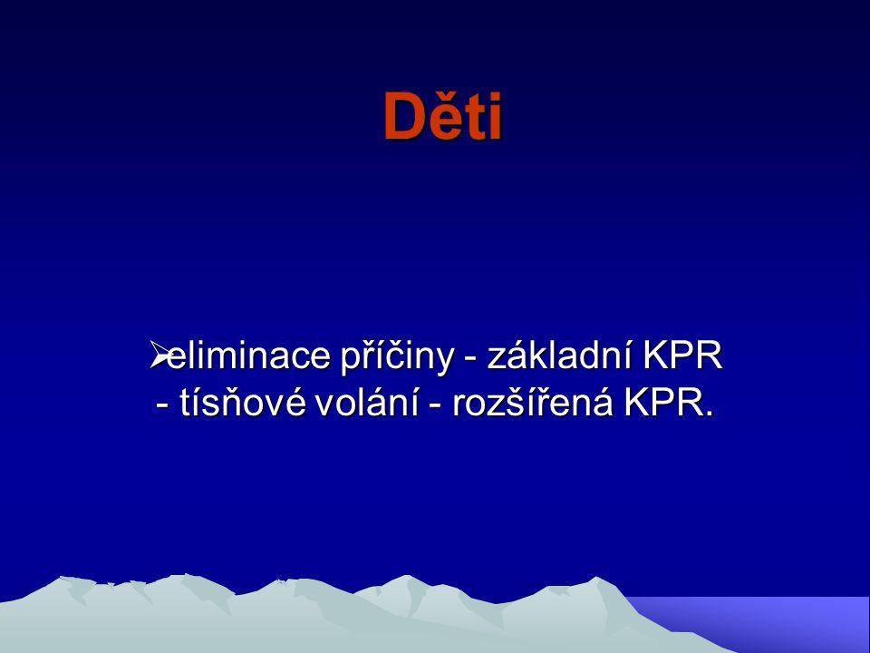 Děti  eliminace příčiny - základní KPR - tísňové volání - rozšířená KPR.
