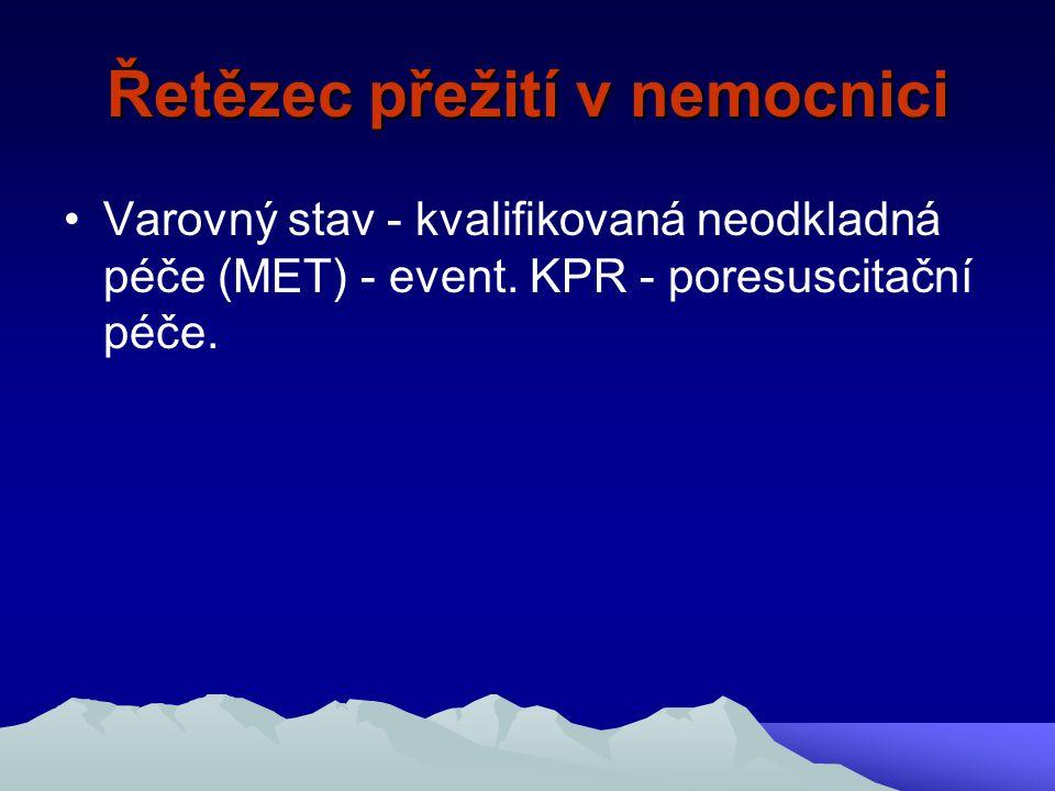 Řetězec přežití v nemocnici Varovný stav - kvalifikovaná neodkladná péče (MET) - event. KPR - poresuscitační péče.