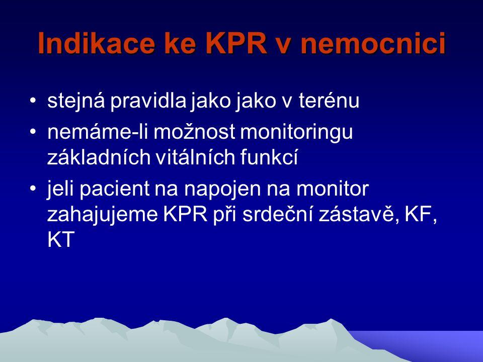 Indikace ke KPR v nemocnici stejná pravidla jako jako v terénu nemáme-li možnost monitoringu základních vitálních funkcí jeli pacient na napojen na mo