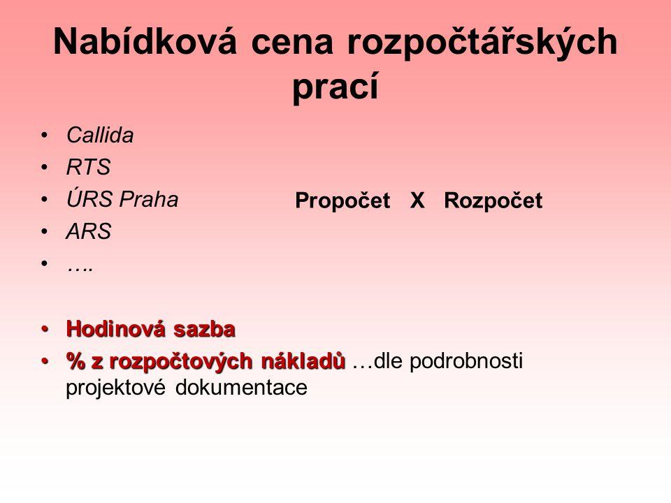 Nabídková cena rozpočtářských prací Callida RTS ÚRS Praha ARS …. Hodinová sazbaHodinová sazba % z rozpočtových nákladů% z rozpočtových nákladů …dle po