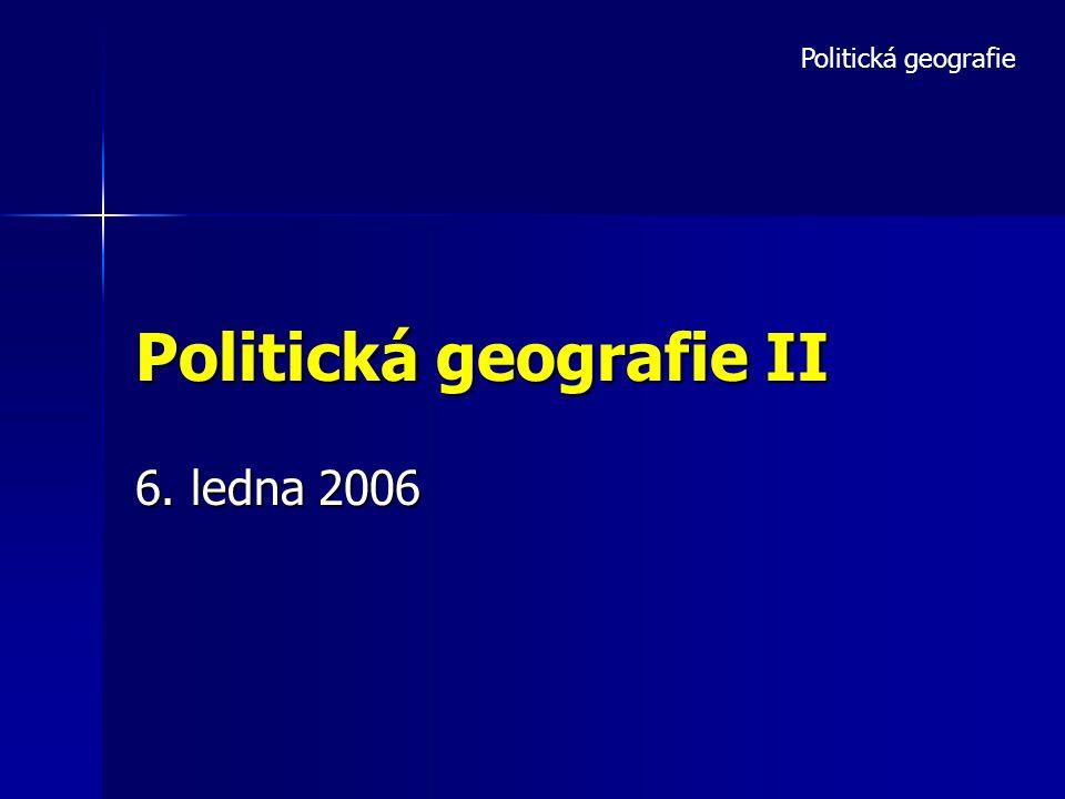 Politická geografie II 6. ledna 2006 Politická geografie