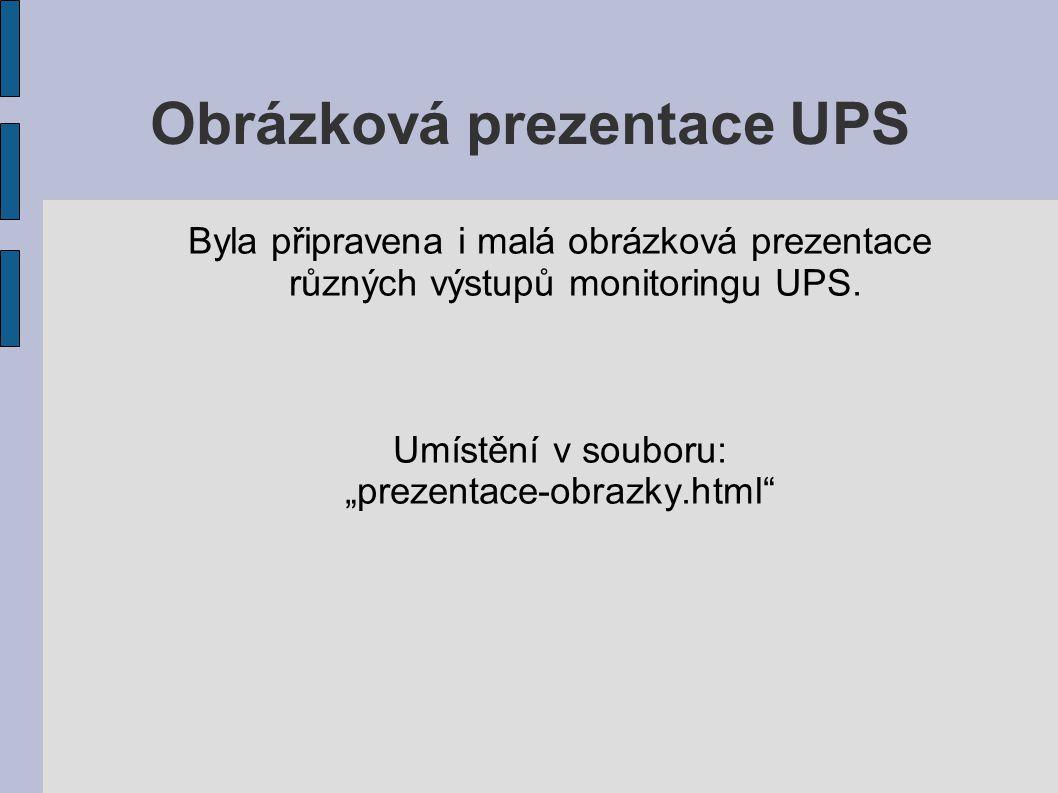 Obrázková prezentace UPS Byla připravena i malá obrázková prezentace různých výstupů monitoringu UPS.