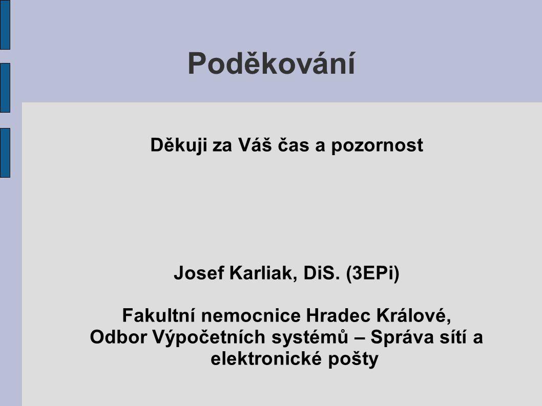 Poděkování Děkuji za Váš čas a pozornost Josef Karliak, DiS.