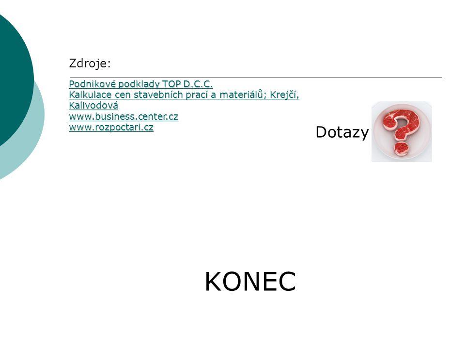 KONEC Zdroje: Podnikové podklady TOP D.C.C. Kalkulace cen stavebních prací a materiálů; Krejčí, Kalivodová www.business.center.cz www.rozpoctari.cz Do