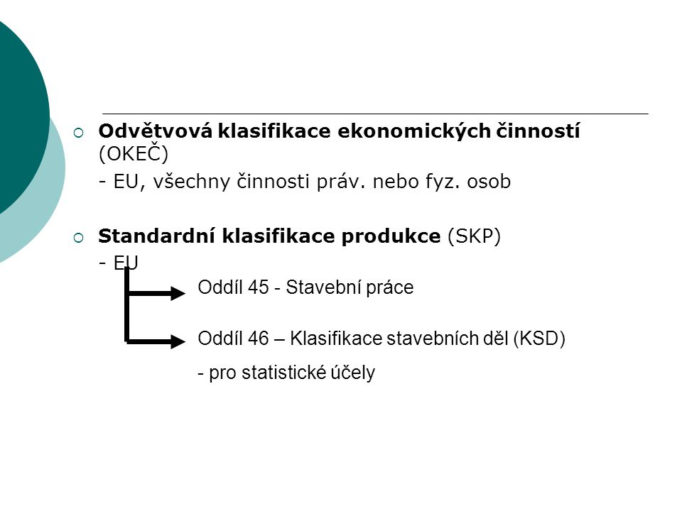 Struktura číselného kódu oddílu 46 – Klasifikace stavebních děl 1.2345678 1.stupe ň2.stupeň 3.stupe ň4.stupeň 5.stupe ň 6.stupe ň 7.stupe ň Oddíl Pododdí l Skupin a Podskupin atřídapoložkafazeta Stavebně technický popis a účel (např.: administrativní budova, hala pro výrobu) materiál