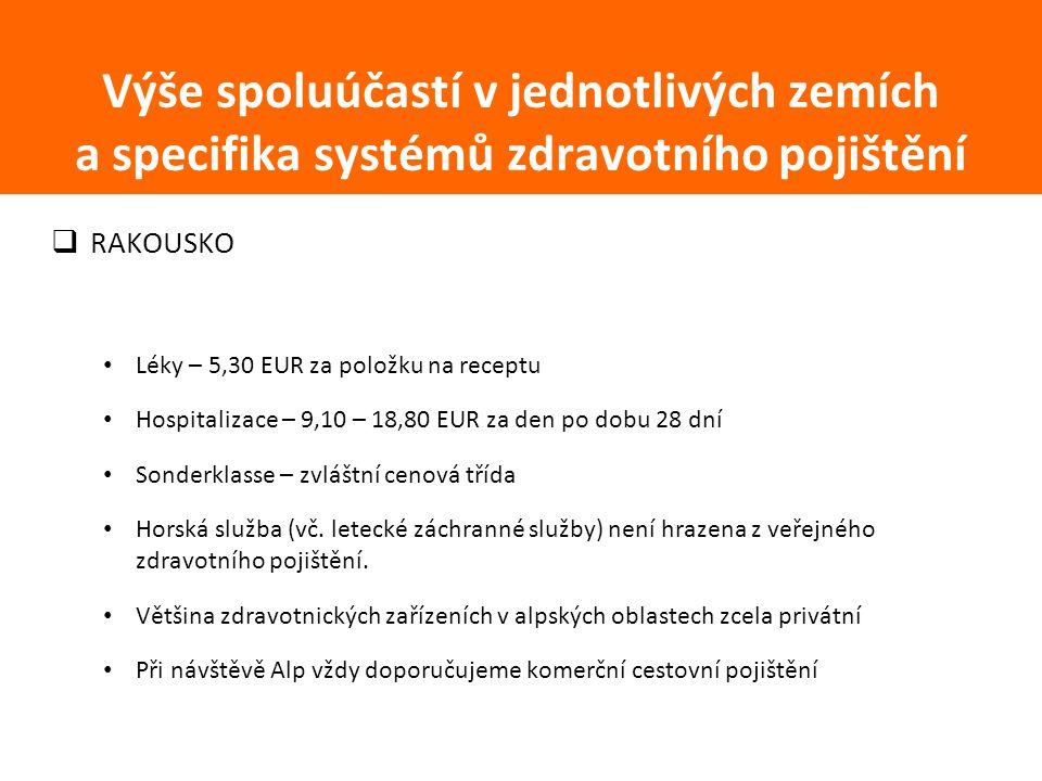  RAKOUSKO Léky – 5,30 EUR za položku na receptu Hospitalizace – 9,10 – 18,80 EUR za den po dobu 28 dní Sonderklasse – zvláštní cenová třída Horská služba (vč.