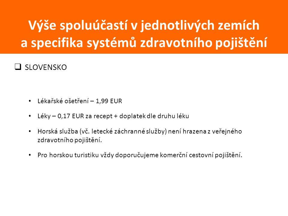  SLOVENSKO Lékařské ošetření – 1,99 EUR Léky – 0,17 EUR za recept + doplatek dle druhu léku Horská služba (vč. letecké záchranné služby) není hrazena