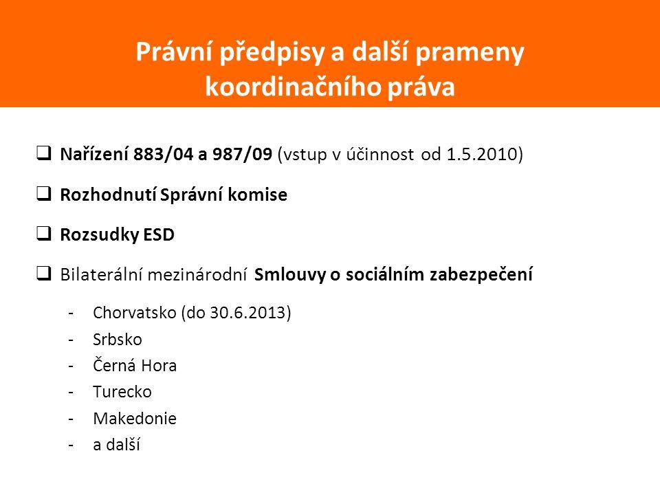  Nařízení 883/04 a 987/09 (vstup v účinnost od 1.5.2010)  Rozhodnutí Správní komise  Rozsudky ESD  Bilaterální mezinárodní Smlouvy o sociálním zabezpečení -Chorvatsko (do 30.6.2013) -Srbsko -Černá Hora -Turecko -Makedonie -a další Právní předpisy a další prameny koordinačního práva