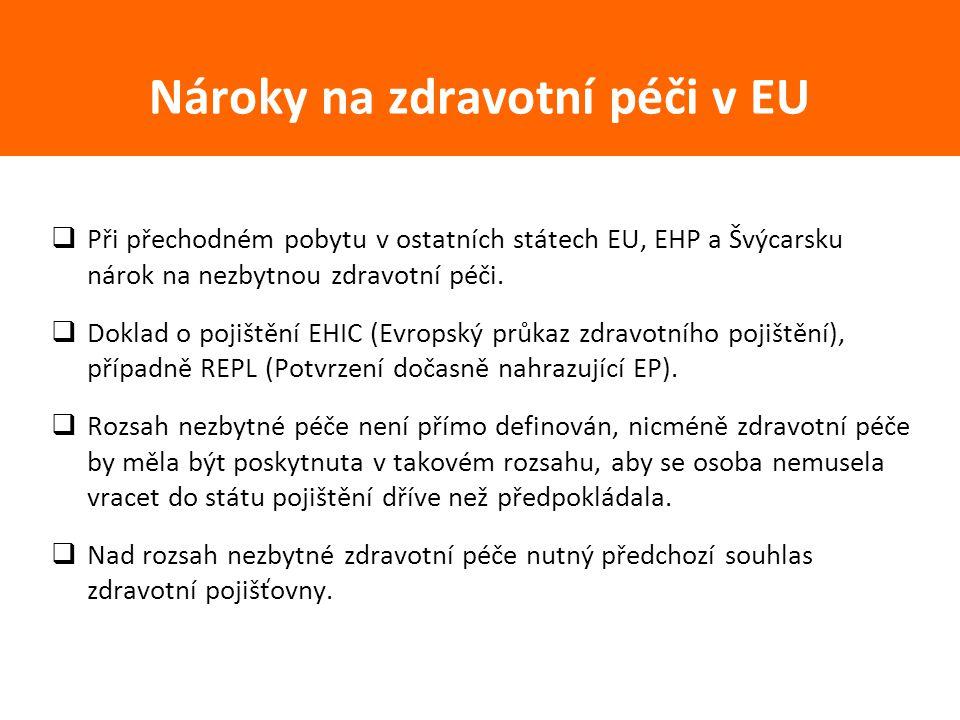  Při přechodném pobytu v ostatních státech EU, EHP a Švýcarsku nárok na nezbytnou zdravotní péči.  Doklad o pojištění EHIC (Evropský průkaz zdravotn