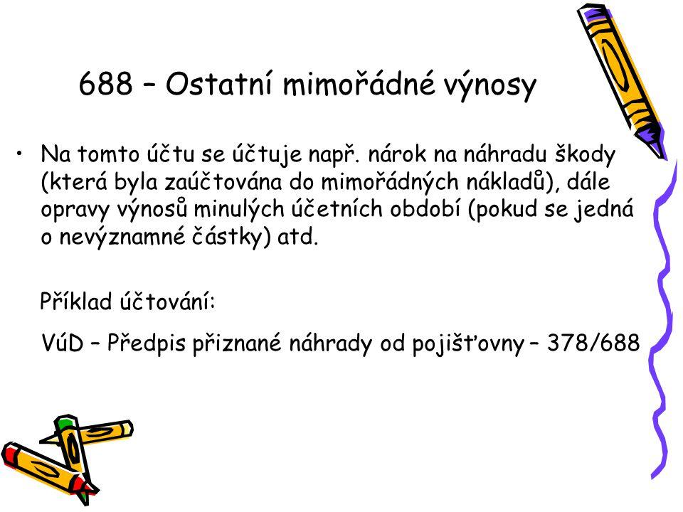 688 – Ostatní mimořádné výnosy Na tomto účtu se účtuje např.