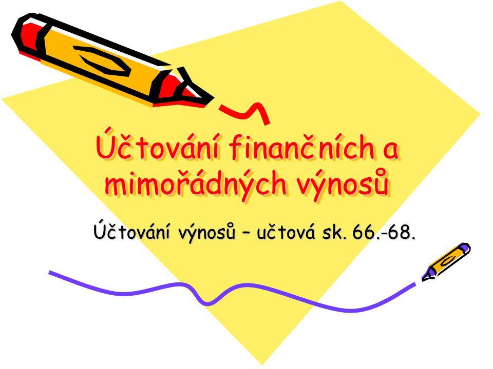 Účtování finančních a mimořádných výnosů Účtování výnosů – učtová sk. 66.-68.