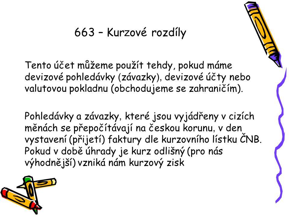 663 – Kur z ové rozdíly Kurzový zisk může vzniknou taktéž na konci účetního období, kdy se pohledávky, závazky, valutová pokladna a devizový účet, přepočítává na českou měnu dle kurzu ČNB.