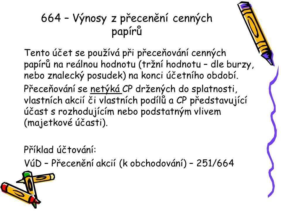 665 – Výnosy z dlouhodobého finančního majetku 666 – Výnosy z krátkodobého finančního majetku Na tyto účty se účtují např.