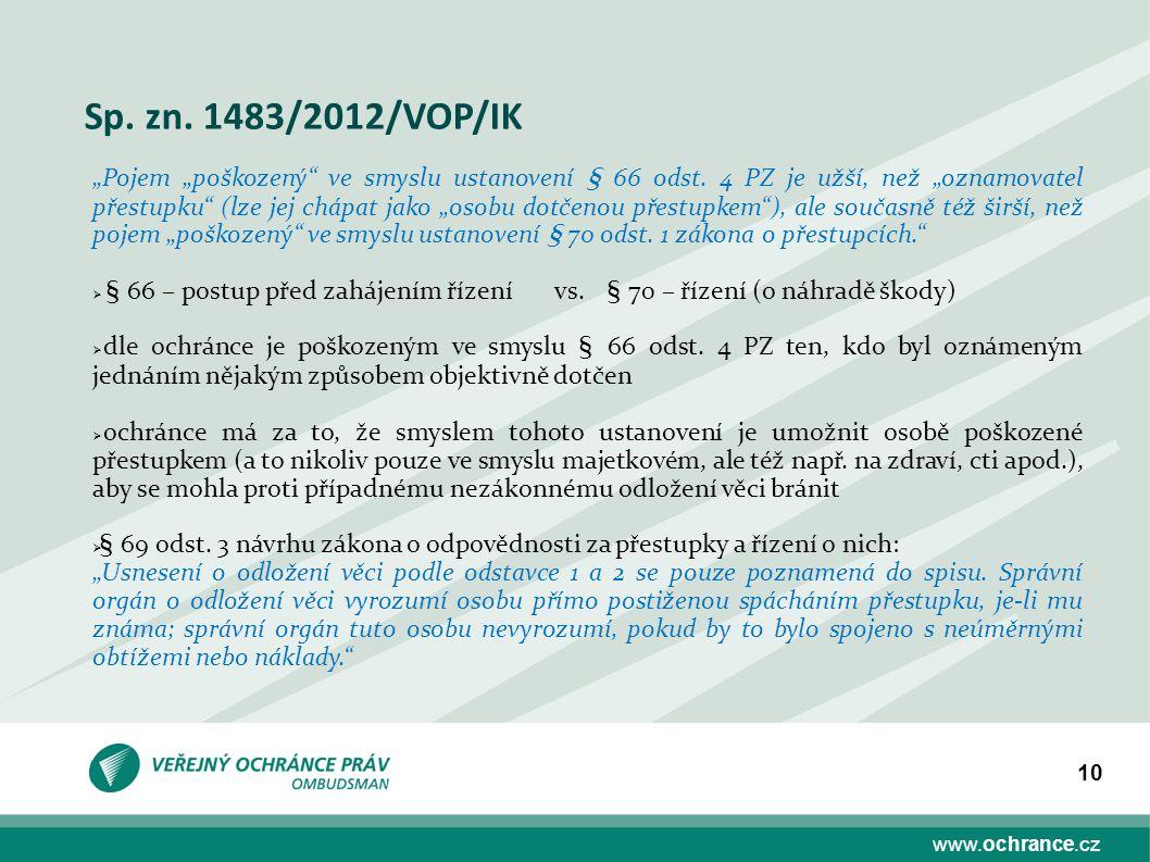 """www.ochrance.cz 10 Sp. zn. 1483/2012/VOP/IK """"Pojem """"poškozený"""" ve smyslu ustanovení § 66 odst. 4 PZ je užší, než """"oznamovatel přestupku"""" (lze jej cháp"""