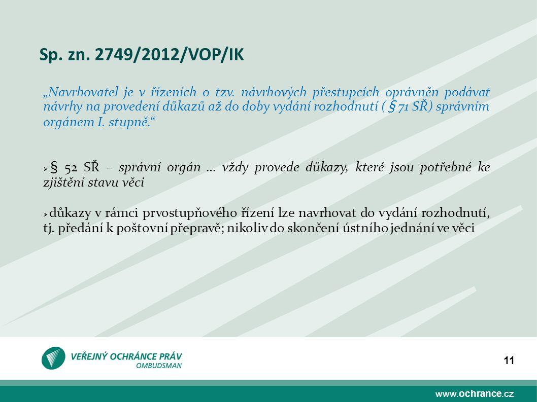 """www.ochrance.cz 11 Sp. zn. 2749/2012/VOP/IK """"Navrhovatel je v řízeních o tzv. návrhových přestupcích oprávněn podávat návrhy na provedení důkazů až do"""
