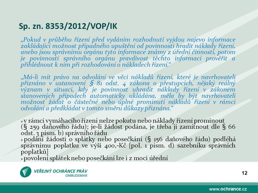 """www.ochrance.cz 12 Sp. zn. 8353/2012/VOP/IK """"Pokud v průběhu řízení před vydáním rozhodnutí vyjdou najevo informace zakládající možnost případného upu"""