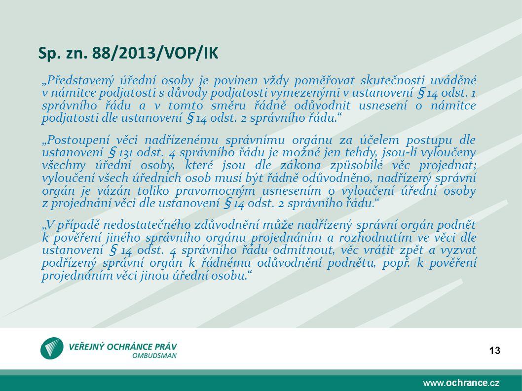 """www.ochrance.cz 13 Sp. zn. 88/2013/VOP/IK """"Představený úřední osoby je povinen vždy poměřovat skutečnosti uváděné v námitce podjatosti s důvody podjat"""