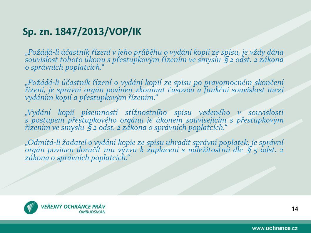 """www.ochrance.cz 14 Sp. zn. 1847/2013/VOP/IK """"Požádá-li účastník řízení v jeho průběhu o vydání kopií ze spisu, je vždy dána souvislost tohoto úkonu s"""