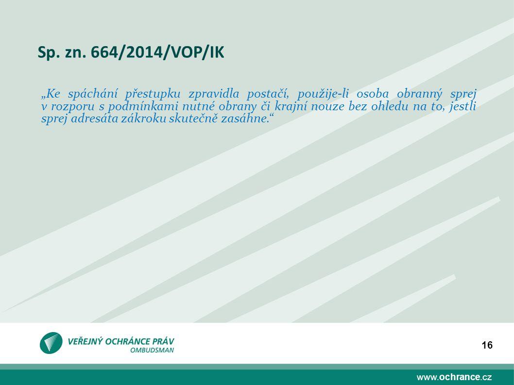"""www.ochrance.cz 16 Sp. zn. 664/2014/VOP/IK """"Ke spáchání přestupku zpravidla postačí, použije-li osoba obranný sprej v rozporu s podmínkami nutné obran"""