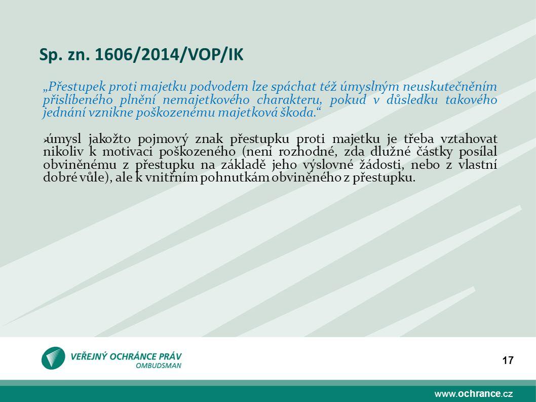 """www.ochrance.cz 17 Sp. zn. 1606/2014/VOP/IK """"Přestupek proti majetku podvodem lze spáchat též úmyslným neuskutečněním přislíbeného plnění nemajetkovéh"""