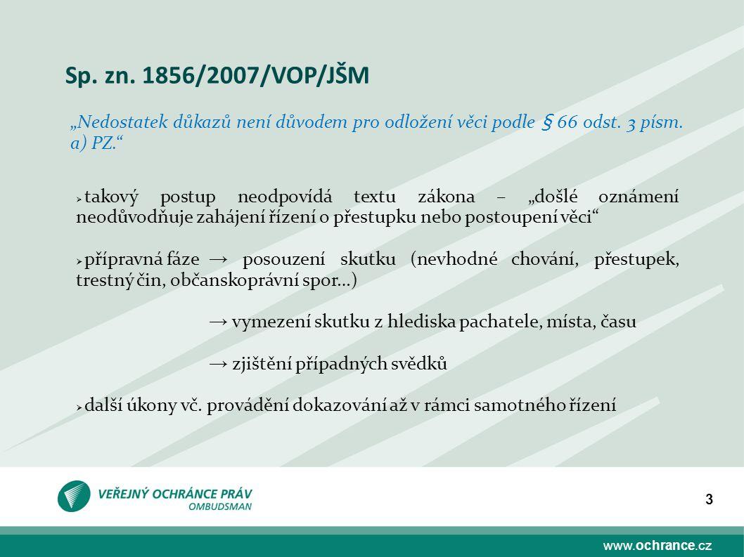 """www.ochrance.cz 3 Sp. zn. 1856/2007/VOP/JŠM """"Nedostatek důkazů není důvodem pro odložení věci podle § 66 odst. 3 písm. a) PZ.""""  takový postup neodpov"""