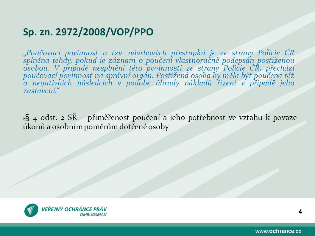 www.ochrance.cz 4  § 4 odst. 2 SŘ – přiměřenost poučení a jeho potřebnost ve vztahu k povaze úkonů a osobním poměrům dotčené osoby Sp. zn. 2972/2008/