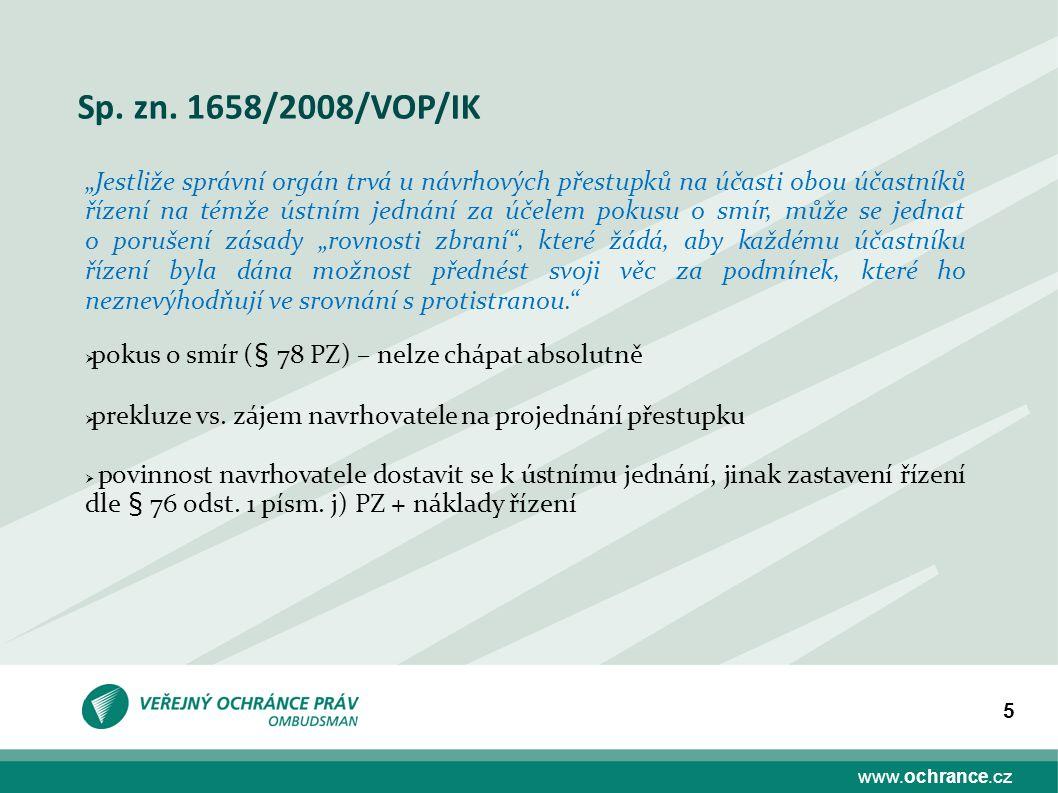 """www.ochrance.cz 5 Sp. zn. 1658/2008/VOP/IK """"Jestliže správní orgán trvá u návrhových přestupků na účasti obou účastníků řízení na témže ústním jednání"""