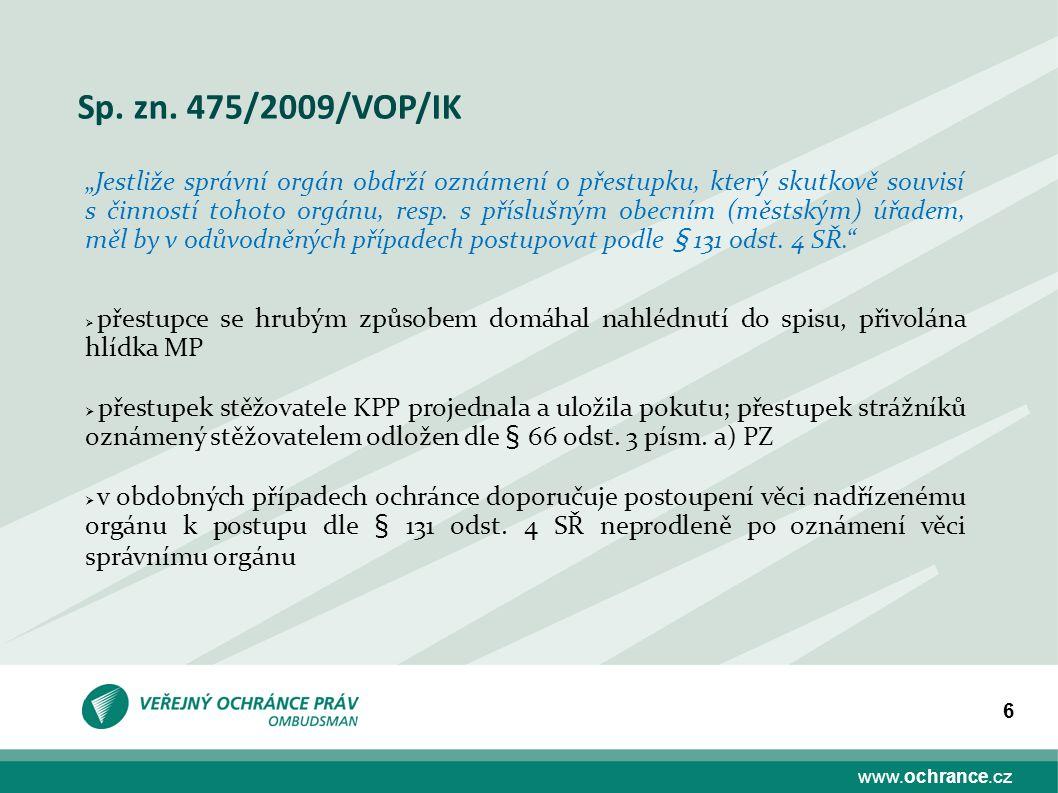 """www.ochrance.cz 6 Sp. zn. 475/2009/VOP/IK """"Jestliže správní orgán obdrží oznámení o přestupku, který skutkově souvisí s činností tohoto orgánu, resp."""