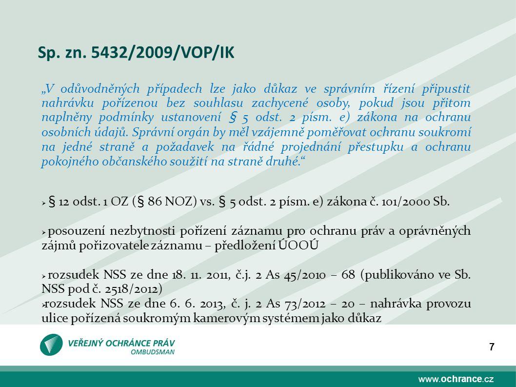 """www.ochrance.cz 7 Sp. zn. 5432/2009/VOP/IK """"V odůvodněných případech lze jako důkaz ve správním řízení připustit nahrávku pořízenou bez souhlasu zachy"""