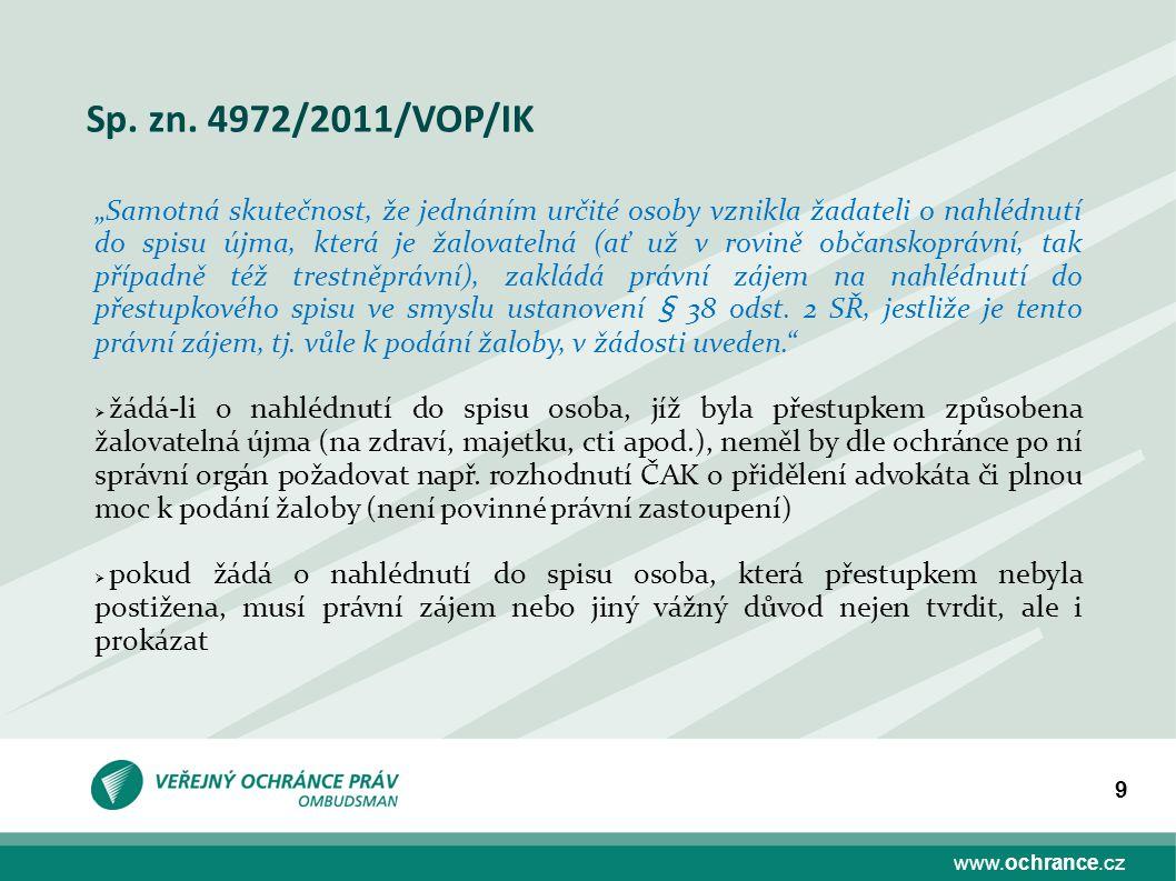 """www.ochrance.cz 9 Sp. zn. 4972/2011/VOP/IK """"Samotná skutečnost, že jednáním určité osoby vznikla žadateli o nahlédnutí do spisu újma, která je žalovat"""