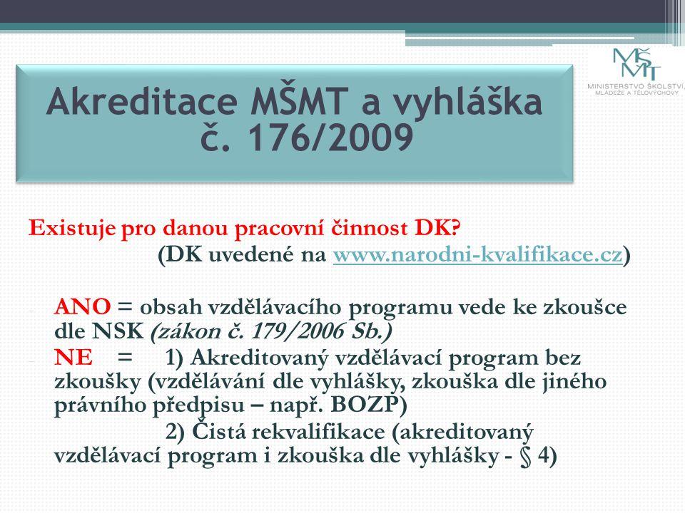 Akreditace MŠMT a vyhláška č. 176/2009 Existuje pro danou pracovní činnost DK.