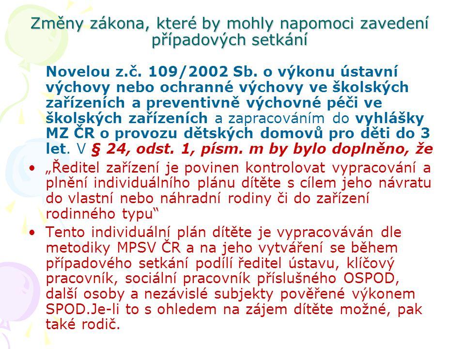 Změny zákona, které by mohly napomoci zavedení případových setkání Novelou z.č. 109/2002 Sb. o výkonu ústavní výchovy nebo ochranné výchovy ve školský