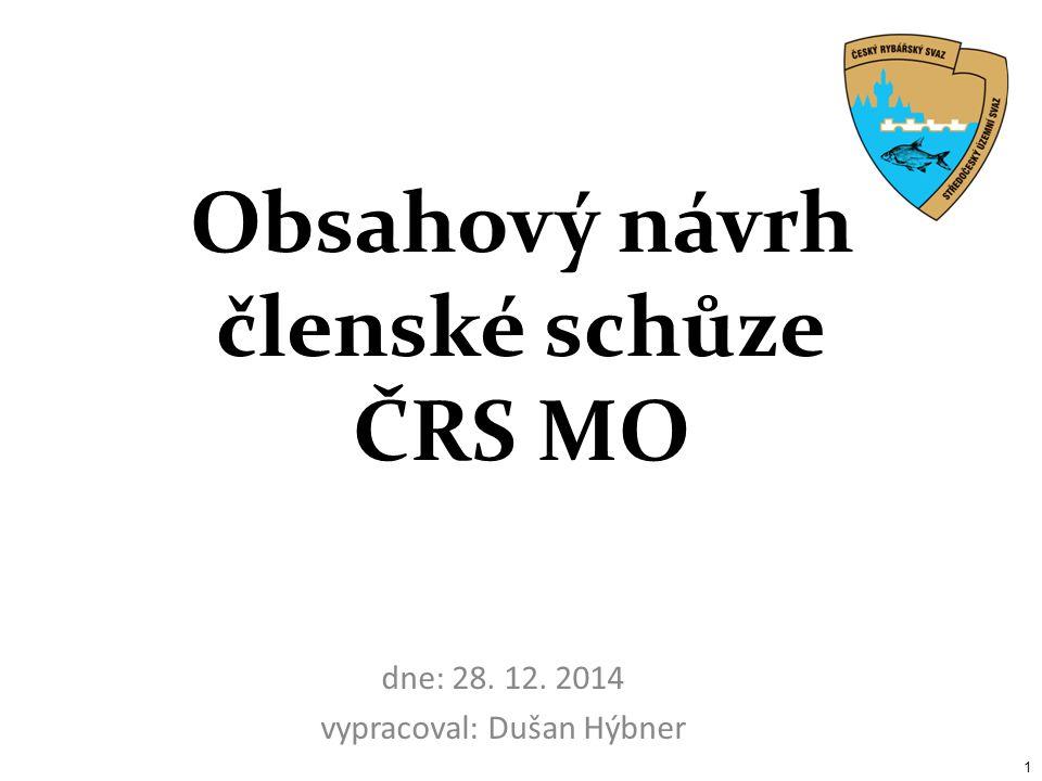 dne: 28. 12. 2014 vypracoval: Dušan Hýbner 1 Obsahový návrh členské schůze ČRS MO