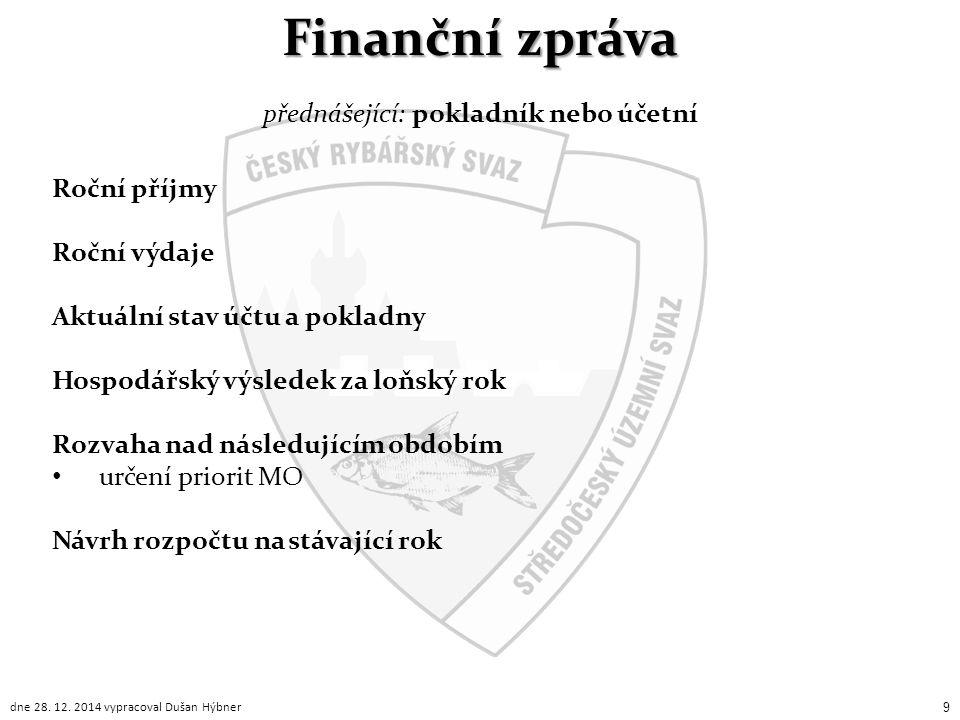 Roční příjmy Roční výdaje Aktuální stav účtu a pokladny Hospodářský výsledek za loňský rok Rozvaha nad následujícím obdobím určení priorit MO Návrh ro