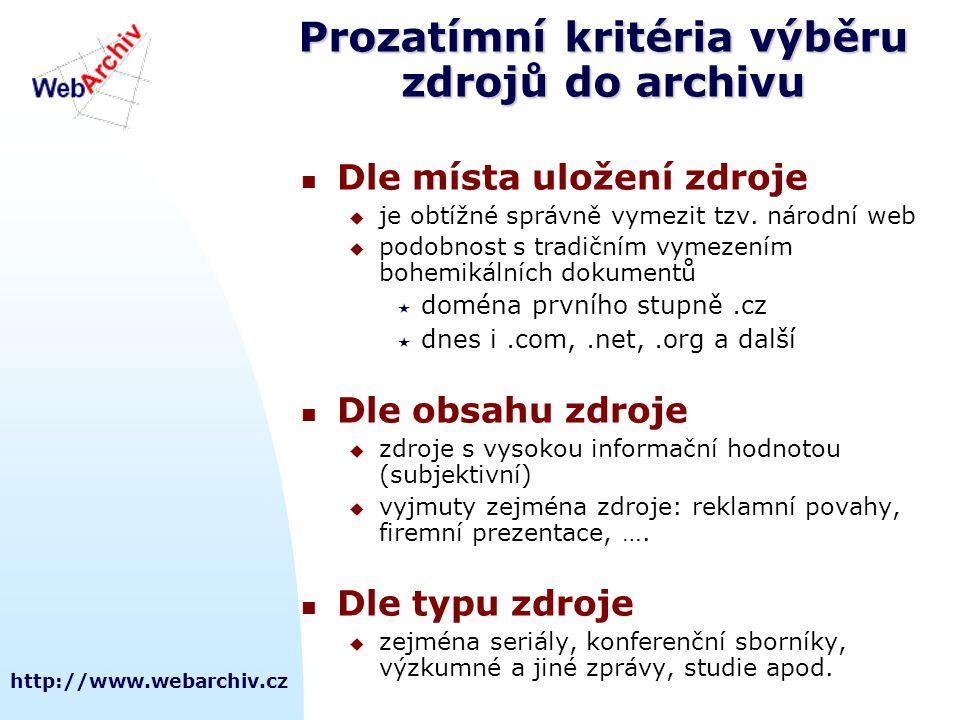 http://www.webarchiv.cz Prozatímní kritéria výběru zdrojů do archivu Dle místa uložení zdroje  je obtížné správně vymezit tzv.