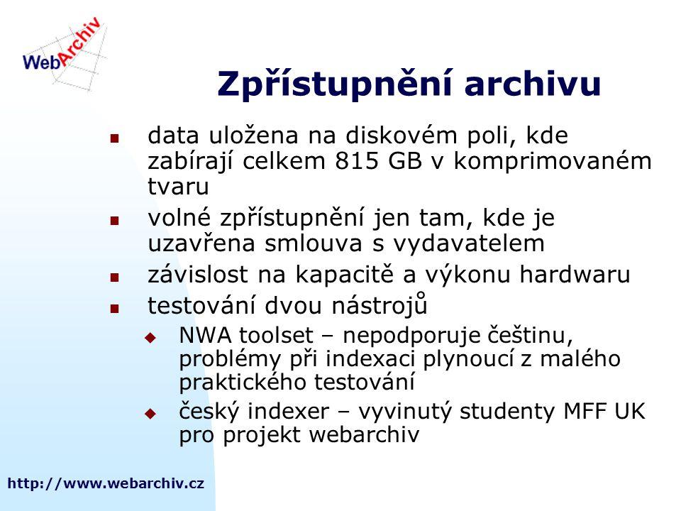 http://www.webarchiv.cz Zpřístupnění archivu data uložena na diskovém poli, kde zabírají celkem 815 GB v komprimovaném tvaru volné zpřístupnění jen tam, kde je uzavřena smlouva s vydavatelem závislost na kapacitě a výkonu hardwaru testování dvou nástrojů  NWA toolset – nepodporuje češtinu, problémy při indexaci plynoucí z malého praktického testování  český indexer – vyvinutý studenty MFF UK pro projekt webarchiv