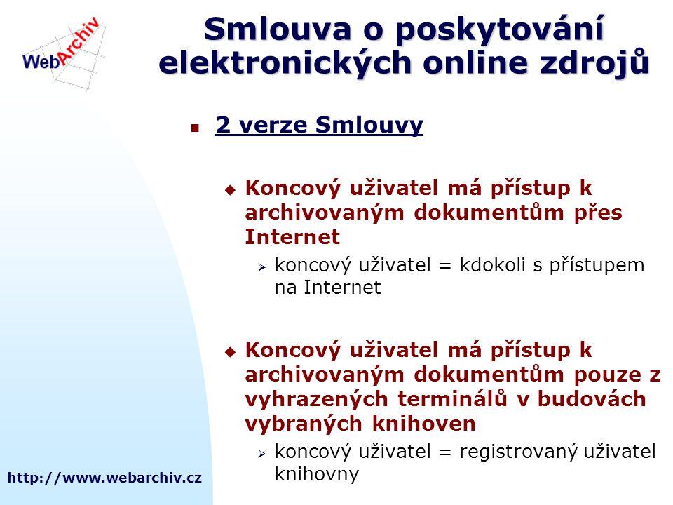 http://www.webarchiv.cz Smlouva o poskytování elektronických online zdrojů Práva a povinnosti Národní knihovny:  vybrané elektronické online zdroje:  vyhledávat, stahovat, ukládat, tvořit kopie, trvale uchovávat  nést veškeré náklady spojené s vytvářením digitálního archivu  katalogizovat vybrané zdroje (UNIMARC, MARC 21)  zahrnout vybrané zdroje do ČNB Práva a povinnosti vydavatele:  souhlasí s činnostmi vykonávanými NK  souhlasí, aby se jeho zdroje staly součástí ČNB  poskytuje své zdroje Národní knihovně zdarma  zavazuje se vytvářet metadata dle standardu Dublin Core a vkládat je do hlavičky svého zdroje (dle verze Smlouvy)metadata dle standardu Dublin Core
