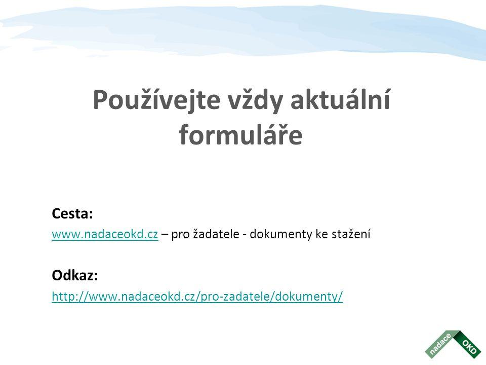 Používejte vždy aktuální formuláře Cesta: www.nadaceokd.czwww.nadaceokd.cz – pro žadatele - dokumenty ke stažení Odkaz: http://www.nadaceokd.cz/pro-za