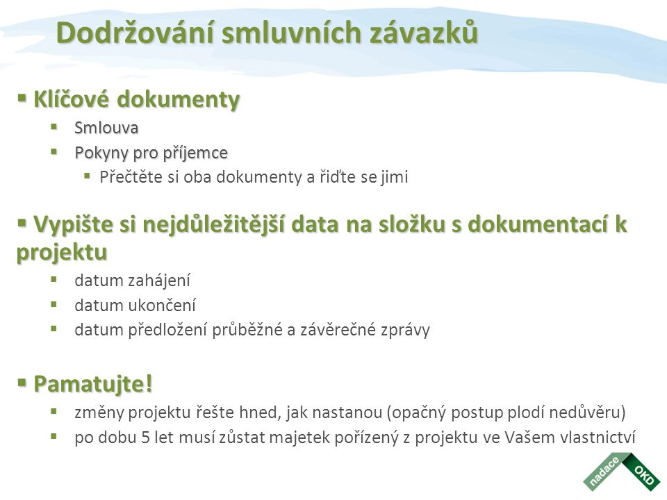  Klíčové dokumenty  Smlouva  Pokyny pro příjemce  Přečtěte si oba dokumenty a řiďte se jimi  Vypište si nejdůležitější data na složku s dokumenta