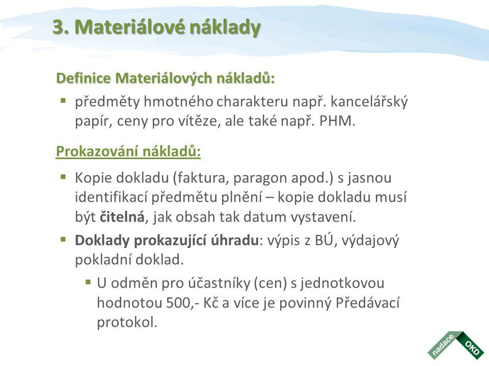 3. Materiálové náklady Definice Materiálových nákladů:  předměty hmotného charakteru např. kancelářský papír, ceny pro vítěze, ale také např. PHM. Pr