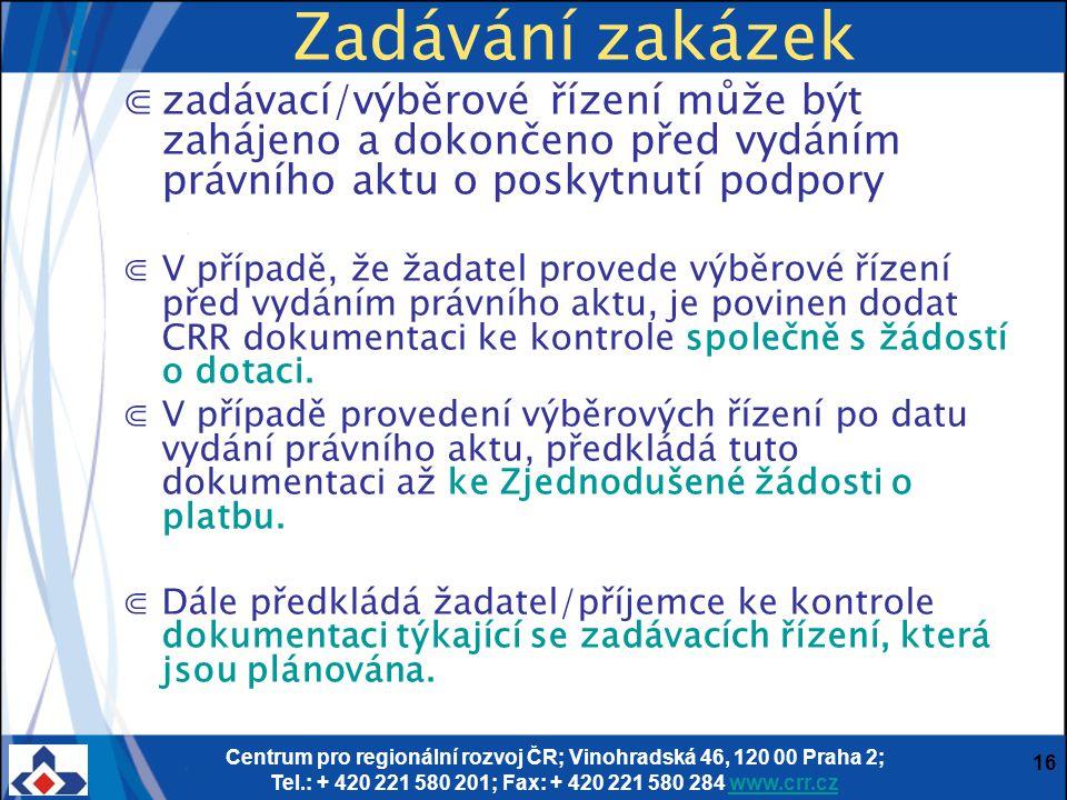 Centrum pro regionální rozvoj ČR; Vinohradská 46, 120 00 Praha 2; Tel.: + 420 221 580 201; Fax: + 420 221 580 284 www.crr.czwww.crr.cz 16 Zadávání zak