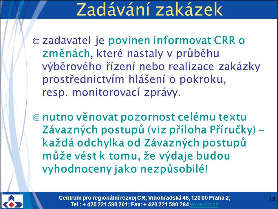 Centrum pro regionální rozvoj ČR; Vinohradská 46, 120 00 Praha 2; Tel.: + 420 221 580 201; Fax: + 420 221 580 284 www.crr.czwww.crr.cz 18 Zadávání zak
